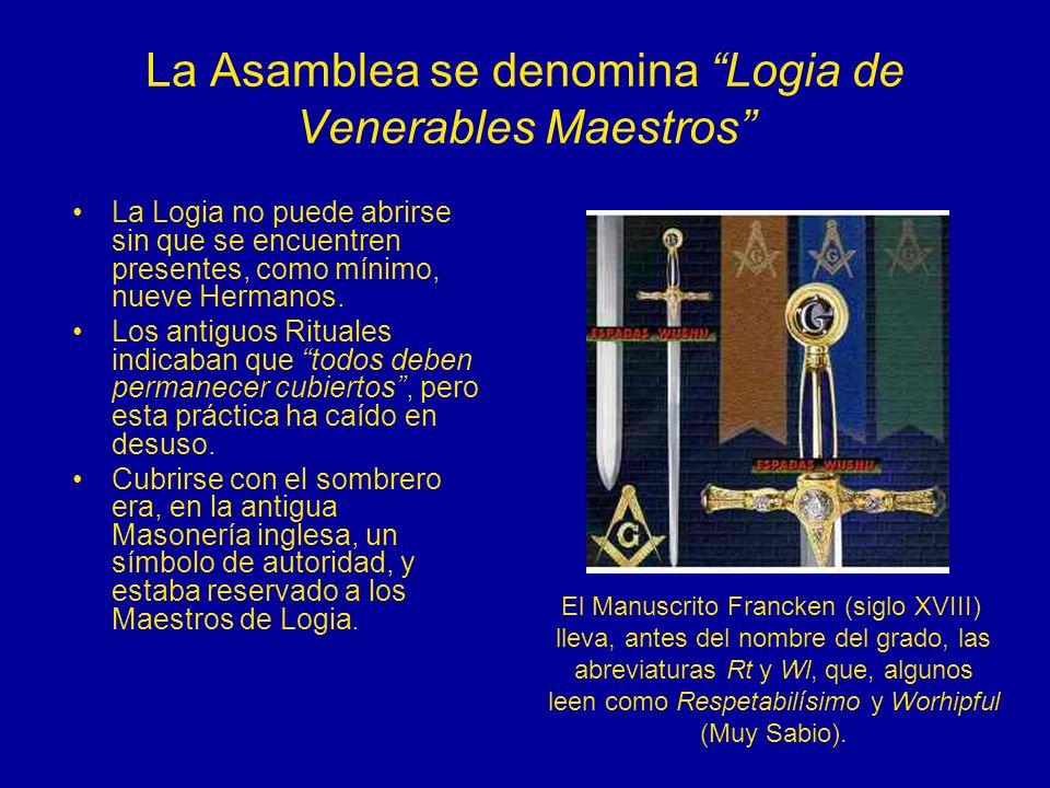 La Asamblea se denomina Logia de Venerables Maestros La Logia no puede abrirse sin que se encuentren presentes, como mínimo, nueve Hermanos. Los antig