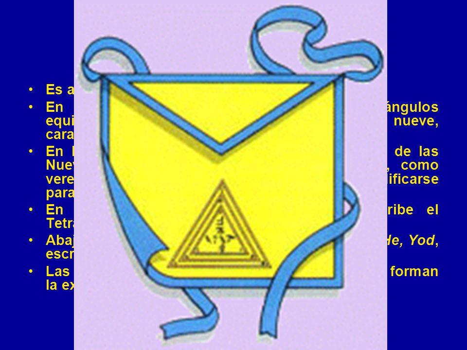El Mandil Es amarillo, bordado y ribeteado con azul. En el centro se pintan o bordan tres triángulos equiláteros concéntricos, que remiten al número n