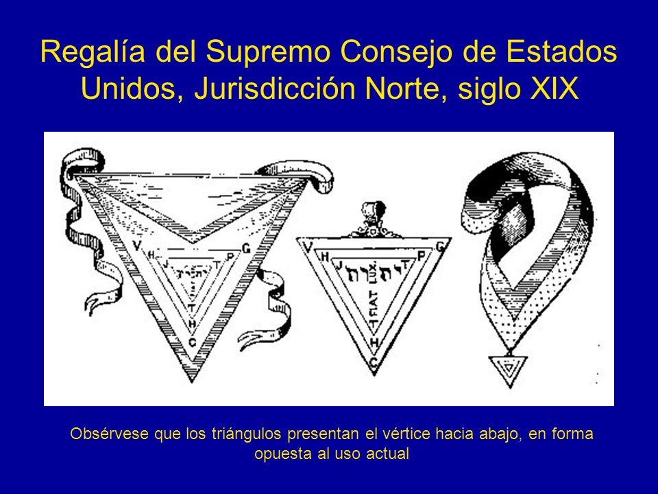 Regalía del Supremo Consejo de Estados Unidos, Jurisdicción Norte, siglo XIX Obsérvese que los triángulos presentan el vértice hacia abajo, en forma o