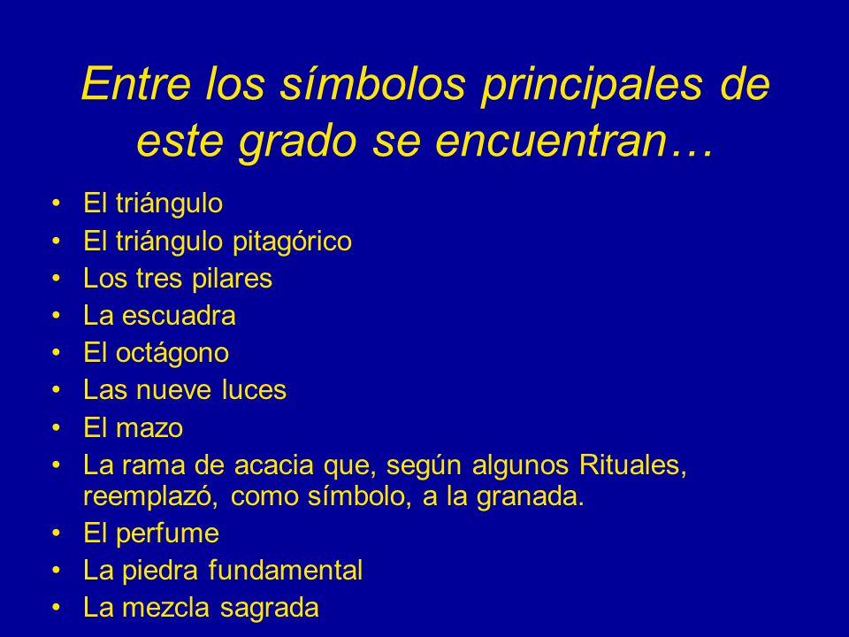 Entre los símbolos principales de este grado se encuentran… El triángulo El triángulo pitagórico Los tres pilares La escuadra El octágono Las nueve lu