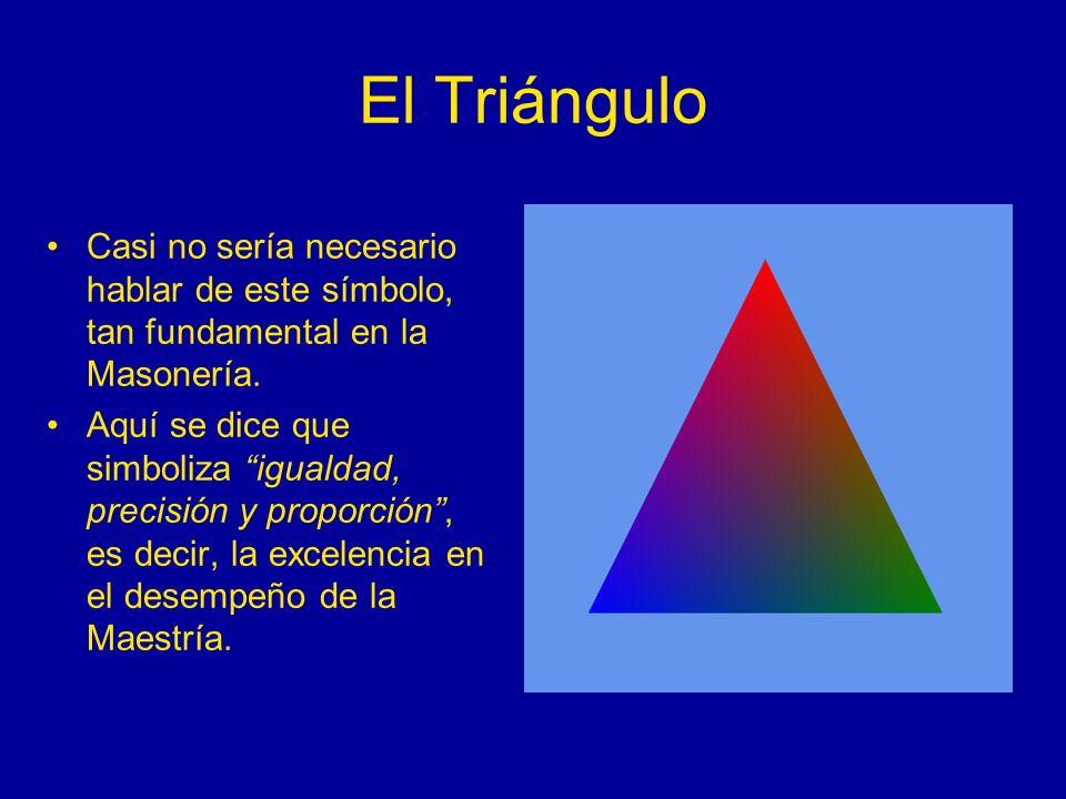 El Triángulo Casi no sería necesario hablar de este símbolo, tan fundamental en la Masonería. Aquí se dice que simboliza igualdad, precisión y proporc
