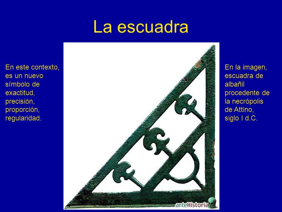 La escuadra En este contexto, es un nuevo símbolo de exactitud, precisión, proporción, regularidad. En la imagen, escuadra de albañil procedente de la