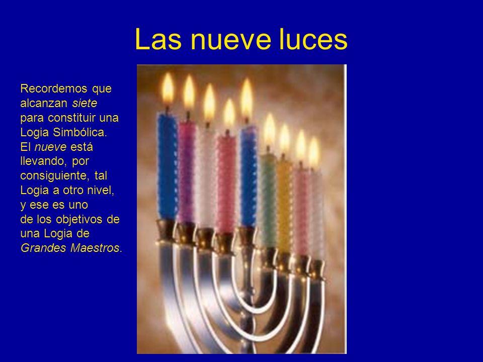 Las nueve luces Recordemos que alcanzan siete para constituir una Logia Simbólica. El nueve está llevando, por consiguiente, tal Logia a otro nivel, y