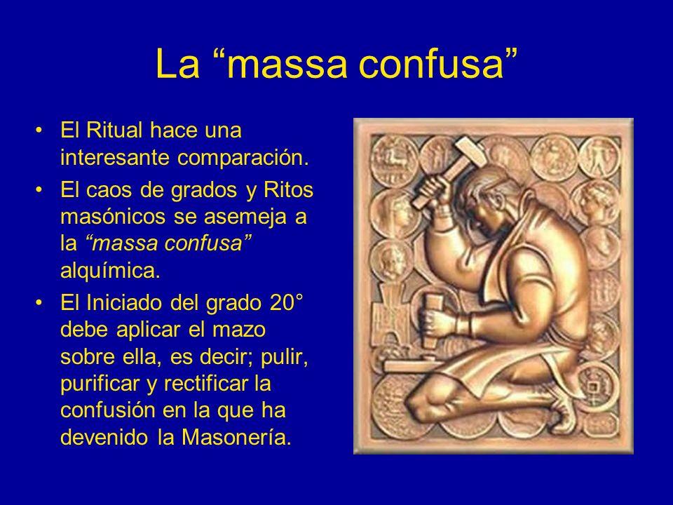La massa confusa El Ritual hace una interesante comparación. El caos de grados y Ritos masónicos se asemeja a la massa confusa alquímica. El Iniciado