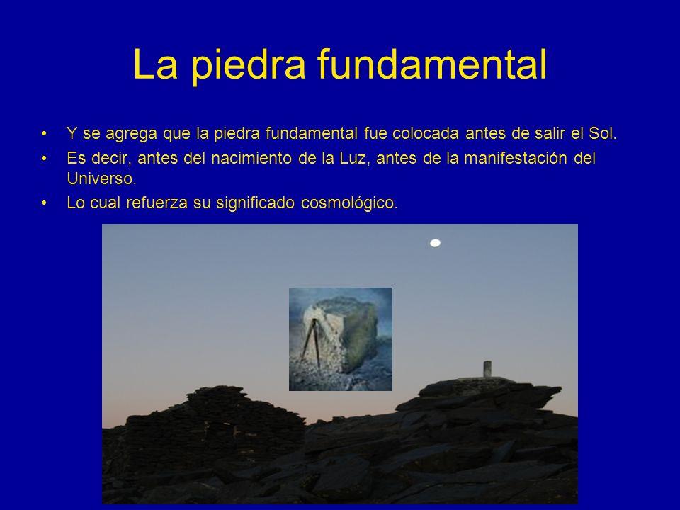 La piedra fundamental Y se agrega que la piedra fundamental fue colocada antes de salir el Sol. Es decir, antes del nacimiento de la Luz, antes de la