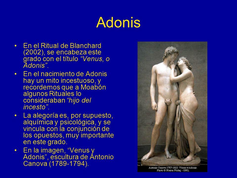Adonis En el Ritual de Blanchard (2002), se encabeza este grado con el título Venus, o Adonis. En el nacimiento de Adonis hay un mito incestuoso, y re