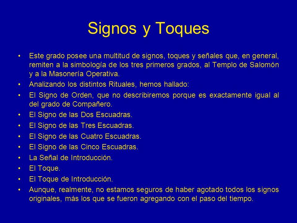 Signos y Toques Este grado posee una multitud de signos, toques y señales que, en general, remiten a la simbología de los tres primeros grados, al Tem