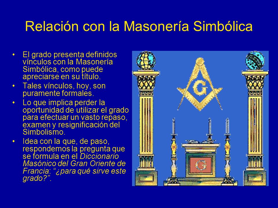 Relación con la Masonería Simbólica El grado presenta definidos vínculos con la Masonería Simbólica, como puede apreciarse en su título. Tales vínculo