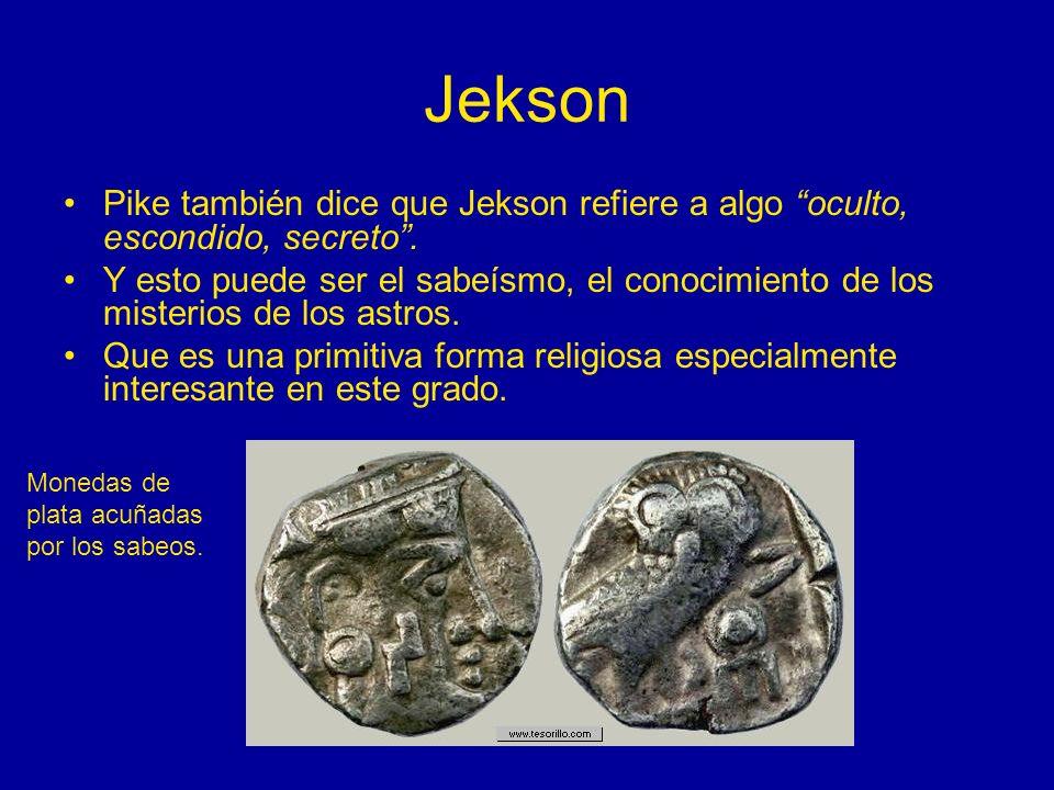 Jekson Pike también dice que Jekson refiere a algo oculto, escondido, secreto. Y esto puede ser el sabeísmo, el conocimiento de los misterios de los a