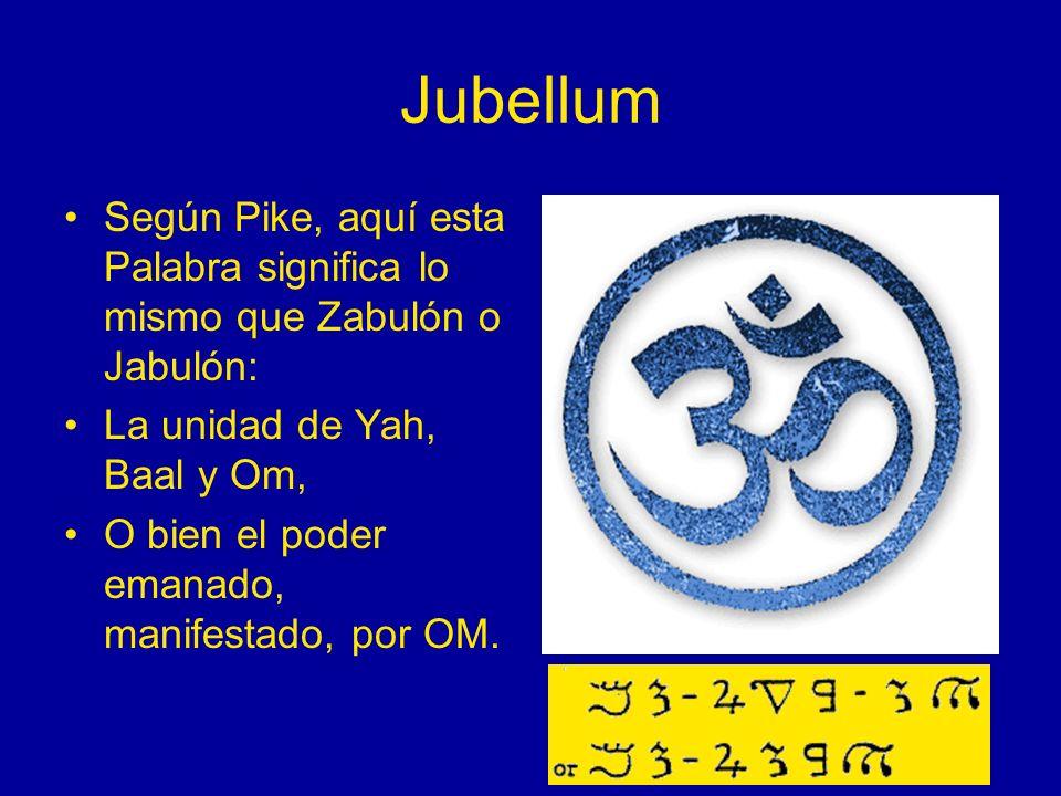 Jubellum Según Pike, aquí esta Palabra significa lo mismo que Zabulón o Jabulón: La unidad de Yah, Baal y Om, O bien el poder emanado, manifestado, po