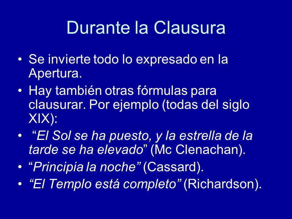 Durante la Clausura Se invierte todo lo expresado en la Apertura. Hay también otras fórmulas para clausurar. Por ejemplo (todas del siglo XIX): El Sol