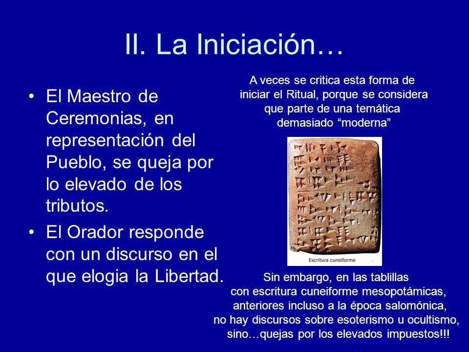 II. La Iniciación… El Maestro de Ceremonias, en representación del Pueblo, se queja por lo elevado de los tributos. El Orador responde con un discurso