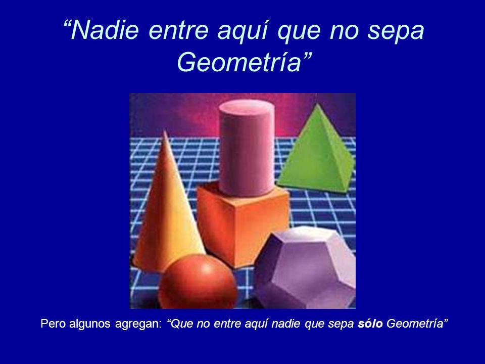 Nadie entre aquí que no sepa Geometría Pero algunos agregan: Que no entre aquí nadie que sepa sólo Geometría