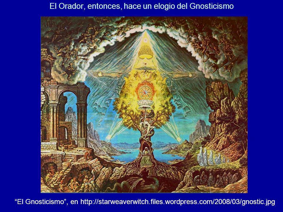 El Orador, entonces, hace un elogio del Gnosticismo El Gnosticismo, en http://starweaverwitch.files.wordpress.com/2008/03/gnostic.jpg