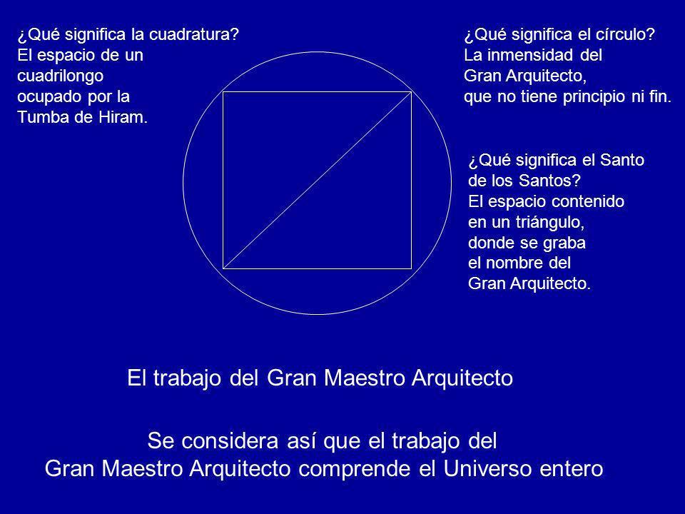 El trabajo del Gran Maestro Arquitecto Se considera así que el trabajo del Gran Maestro Arquitecto comprende el Universo entero. ¿Qué significa el cír