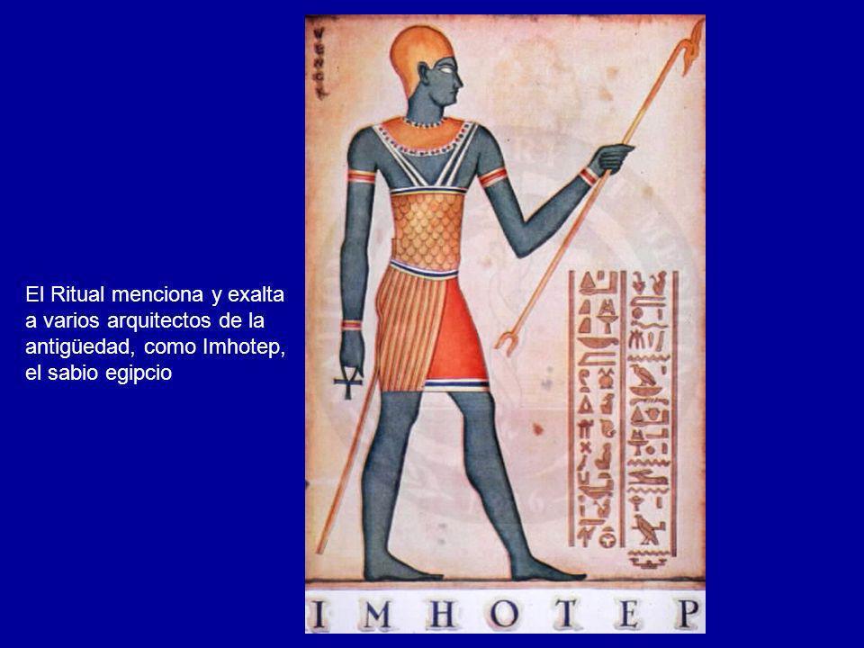 El Ritual menciona y exalta a varios arquitectos de la antigüedad, como Imhotep, el sabio egipcio