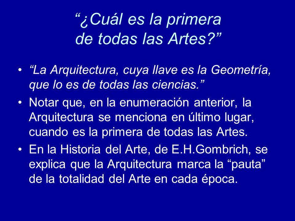 La Arquitectura, cuya llave es la Geometría, que lo es de todas las ciencias. Notar que, en la enumeración anterior, la Arquitectura se menciona en úl