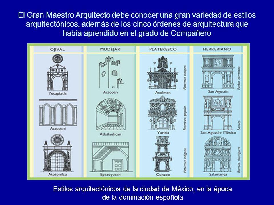 El Gran Maestro Arquitecto debe conocer una gran variedad de estilos arquitectónicos, además de los cinco órdenes de arquitectura que había aprendido