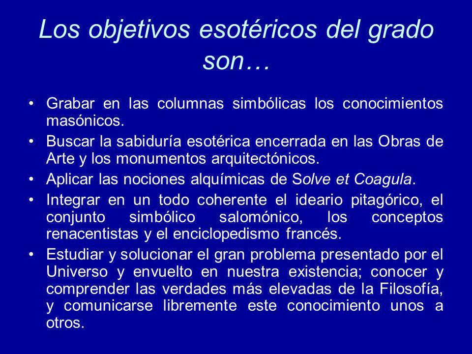Los objetivos esotéricos del grado son… Grabar en las columnas simbólicas los conocimientos masónicos. Buscar la sabiduría esotérica encerrada en las