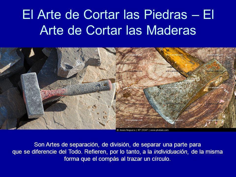 El Arte de Cortar las Piedras – El Arte de Cortar las Maderas Son Artes de separación, de división, de separar una parte para que se diferencie del To
