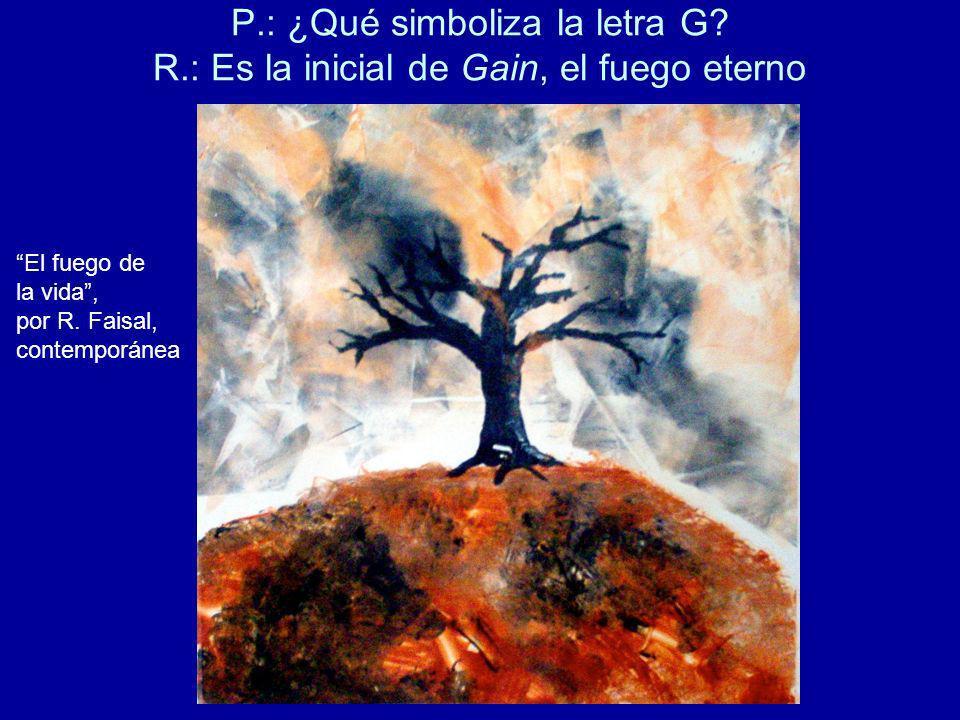 P.: ¿Qué simboliza la letra G? R.: Es la inicial de Gain, el fuego eterno El fuego de la vida, por R. Faisal, contemporánea