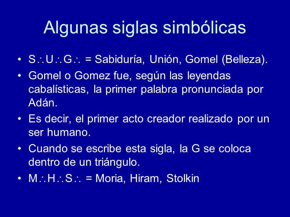 Algunas siglas simbólicas S U G = Sabiduría, Unión, Gomel (Belleza). Gomel o Gomez fue, según las leyendas cabalísticas, la primer palabra pronunciada
