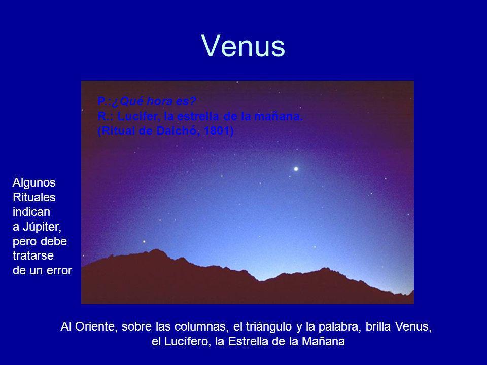 Venus Al Oriente, sobre las columnas, el triángulo y la palabra, brilla Venus, el Lucífero, la Estrella de la Mañana Algunos Rituales indican a Júpite