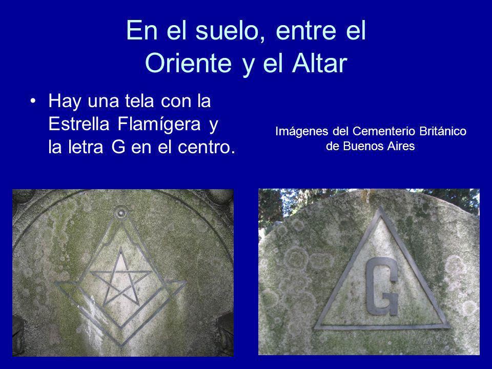En el suelo, entre el Oriente y el Altar Hay una tela con la Estrella Flamígera y la letra G en el centro. Imágenes del Cementerio Británico de Buenos