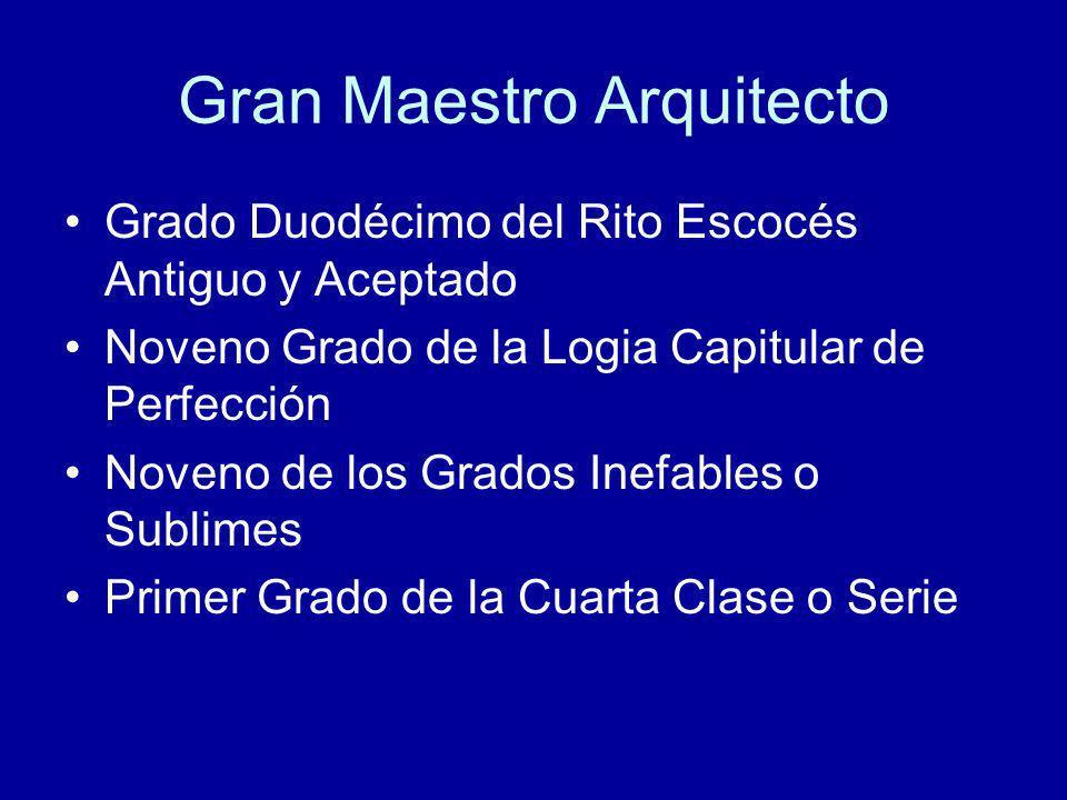 Gran Maestro Arquitecto Grado Duodécimo del Rito Escocés Antiguo y Aceptado Noveno Grado de la Logia Capitular de Perfección Noveno de los Grados Inef