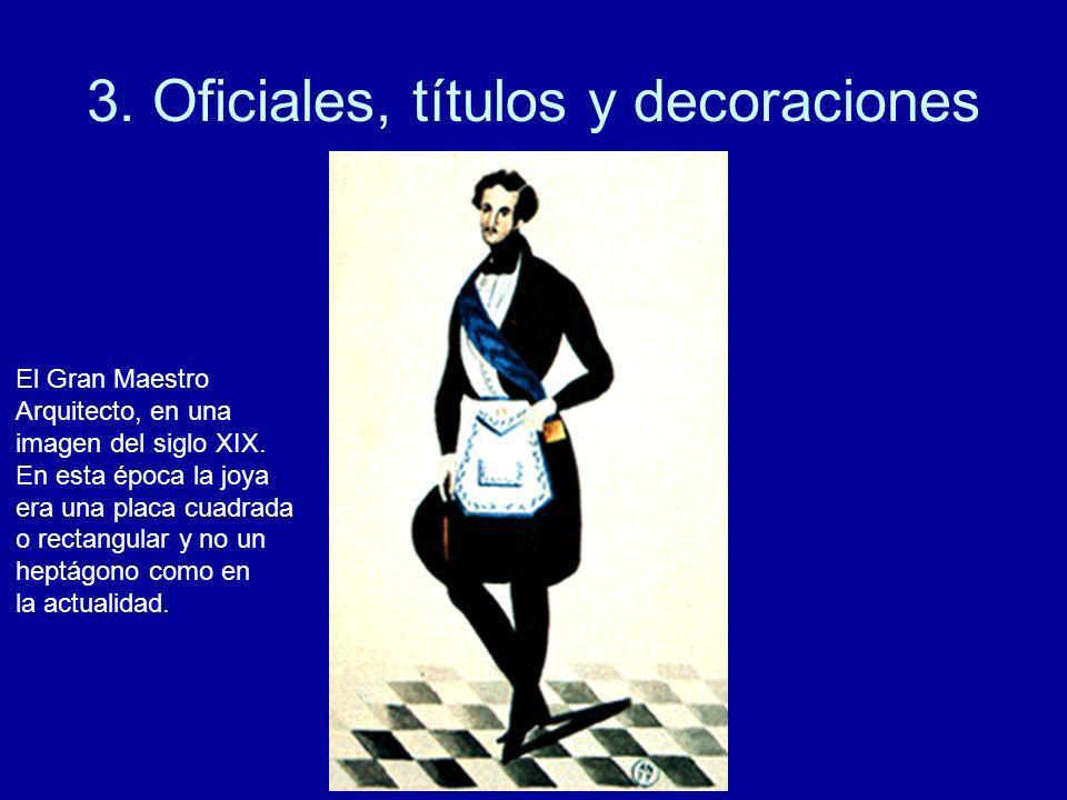 3. Oficiales, títulos y decoraciones El Gran Maestro Arquitecto, en una imagen del siglo XIX. En esta época la joya era una placa cuadrada o rectangul