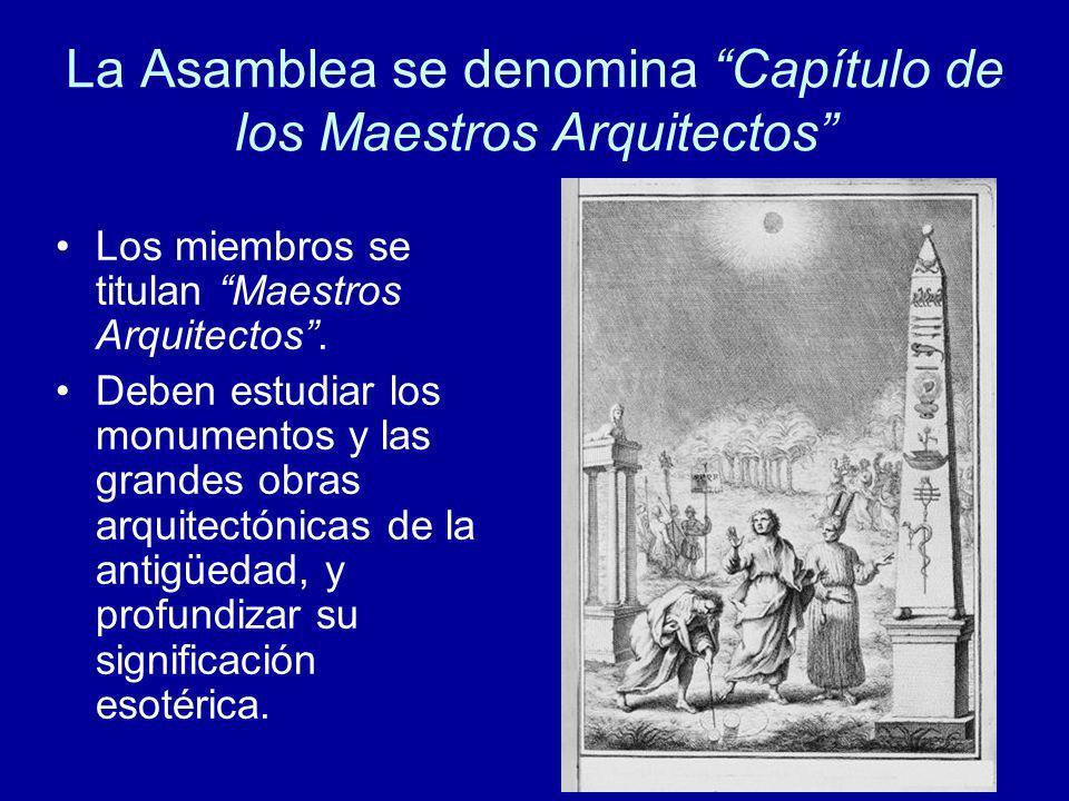 La Asamblea se denomina Capítulo de los Maestros Arquitectos Los miembros se titulan Maestros Arquitectos. Deben estudiar los monumentos y las grandes