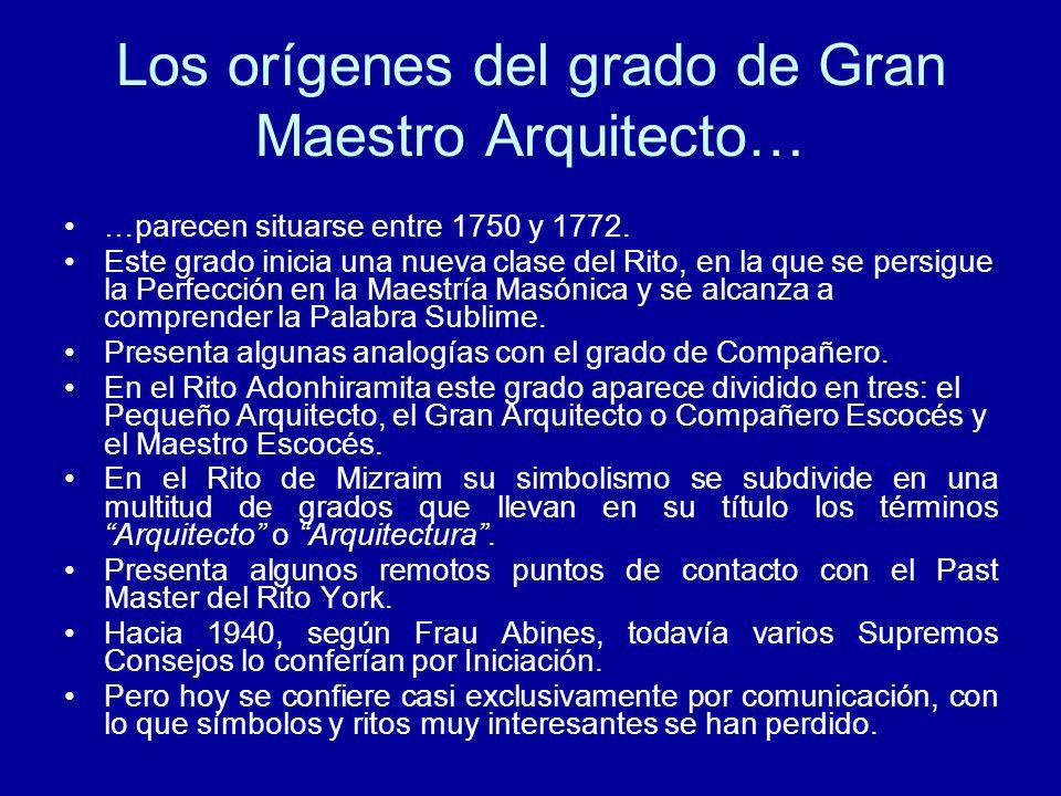 Los orígenes del grado de Gran Maestro Arquitecto… …parecen situarse entre 1750 y 1772. Este grado inicia una nueva clase del Rito, en la que se persi