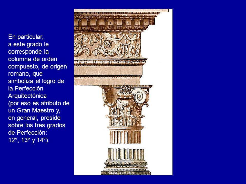 En particular, a este grado le corresponde la columna de orden compuesto, de origen romano, que simboliza el logro de la Perfección Arquitectónica (po