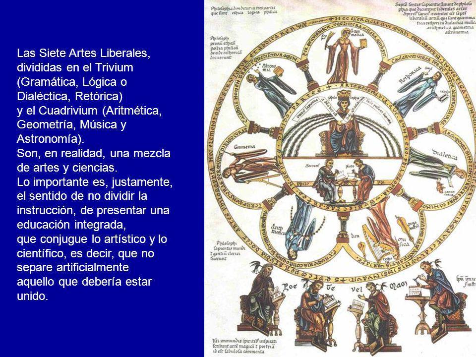 Las Siete Artes Liberales, divididas en el Trivium (Gramática, Lógica o Dialéctica, Retórica) y el Cuadrivium (Aritmética, Geometría, Música y Astrono