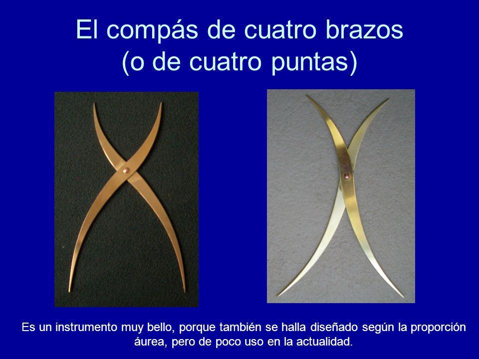 El compás de cuatro brazos (o de cuatro puntas) Es un instrumento muy bello, porque también se halla diseñado según la proporción áurea, pero de poco