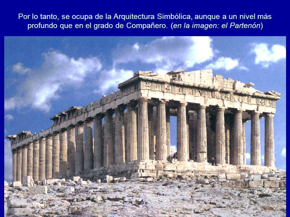 Por lo tanto, se ocupa de la Arquitectura Simbólica, aunque a un nivel más profundo que en el grado de Compañero. (en la imagen: el Partenón)