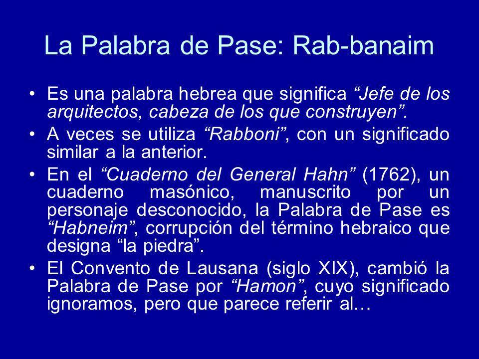 La Palabra de Pase: Rab-banaim Es una palabra hebrea que significa Jefe de los arquitectos, cabeza de los que construyen. A veces se utiliza Rabboni,