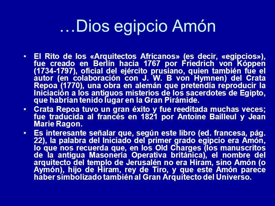 …Dios egipcio Amón El Rito de los «Arquitectos Africanos» (es decir, «egipcios»), fue creado en Berlín hacia 1767 por Friedrich von Kóppen (1734-1797)