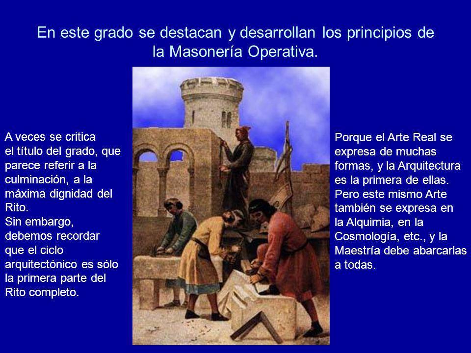 En este grado se destacan y desarrollan los principios de la Masonería Operativa. A veces se critica el título del grado, que parece referir a la culm