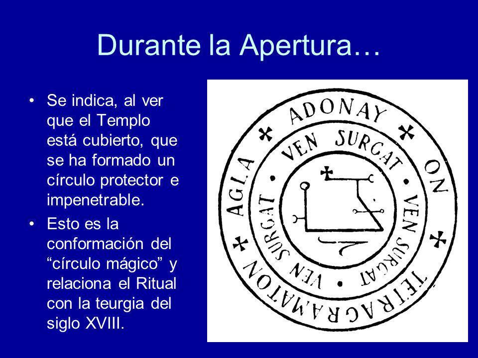 Durante la Apertura… Se indica, al ver que el Templo está cubierto, que se ha formado un círculo protector e impenetrable. Esto es la conformación del
