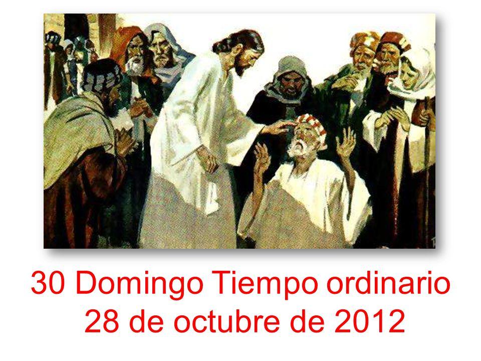30 Domingo Tiempo ordinario 28 de octubre de 2012