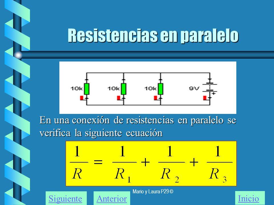 Mario y Laura P29 © Resistencias en paralelo Inicio SiguienteAnterior En una conexión de resistencias en paralelo se verifica la siguiente ecuación