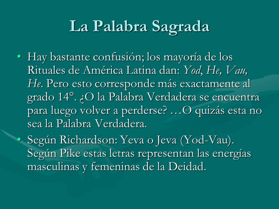 La Palabra Sagrada Hay bastante confusión; los mayoría de los Rituales de América Latina dan: Yod, He, Vau, He. Pero esto corresponde más exactamente