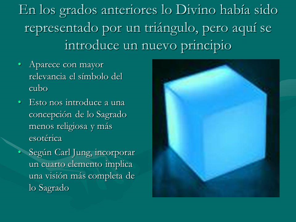 En los grados anteriores lo Divino había sido representado por un triángulo, pero aquí se introduce un nuevo principio Aparece con mayor relevancia el