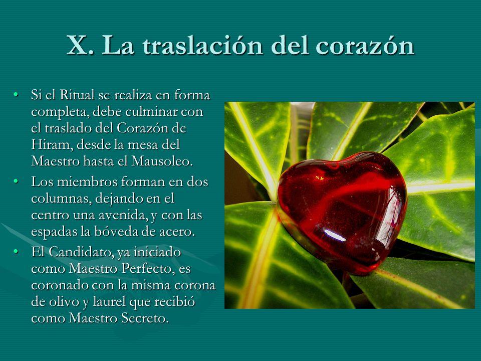 X. La traslación del corazón Si el Ritual se realiza en forma completa, debe culminar con el traslado del Corazón de Hiram, desde la mesa del Maestro
