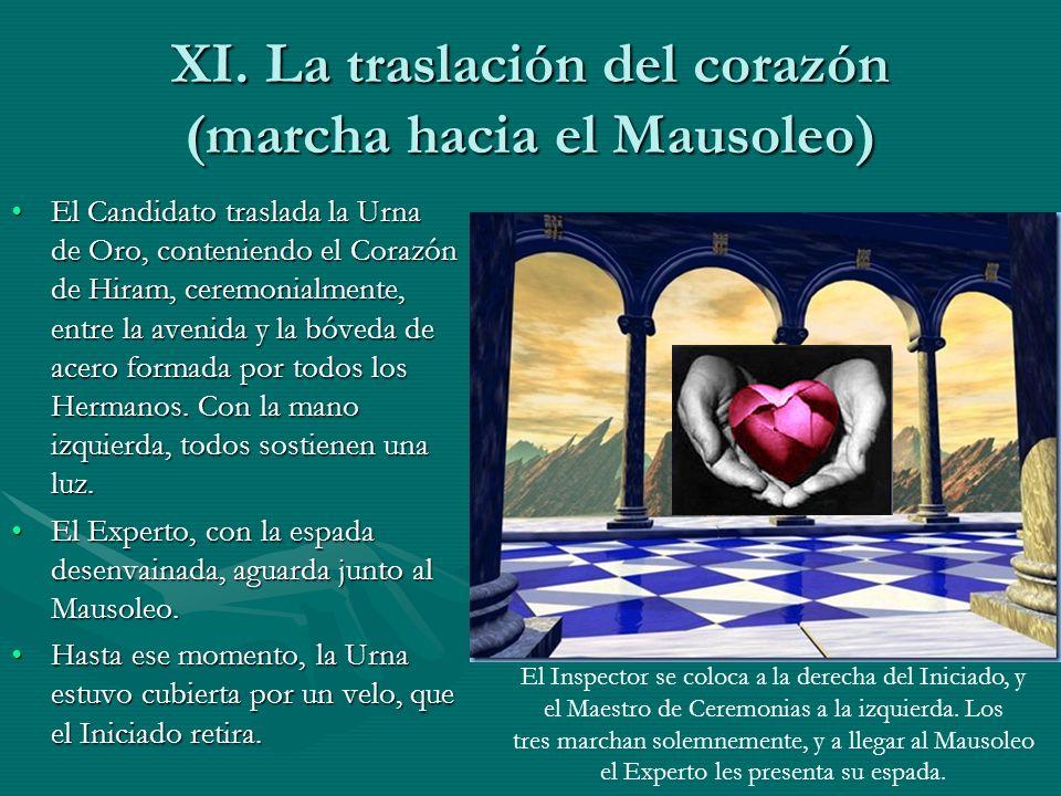 XI. La traslación del corazón (marcha hacia el Mausoleo) El Candidato traslada la Urna de Oro, conteniendo el Corazón de Hiram, ceremonialmente, entre