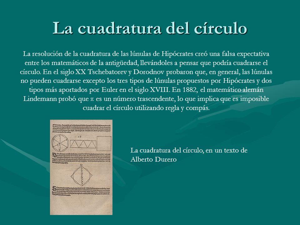 La cuadratura del círculo La resolución de la cuadratura de las lúnulas de Hipócrates creó una falsa expectativa entre los matemáticos de la antigüeda