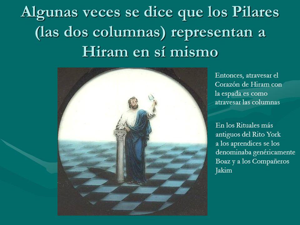 Algunas veces se dice que los Pilares (las dos columnas) representan a Hiram en sí mismo Entonces, atravesar el Corazón de Hiram con la espada es como