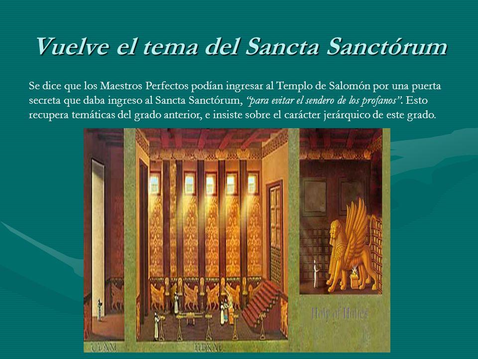 Vuelve el tema del Sancta Sanctórum Se dice que los Maestros Perfectos podían ingresar al Templo de Salomón por una puerta secreta que daba ingreso al