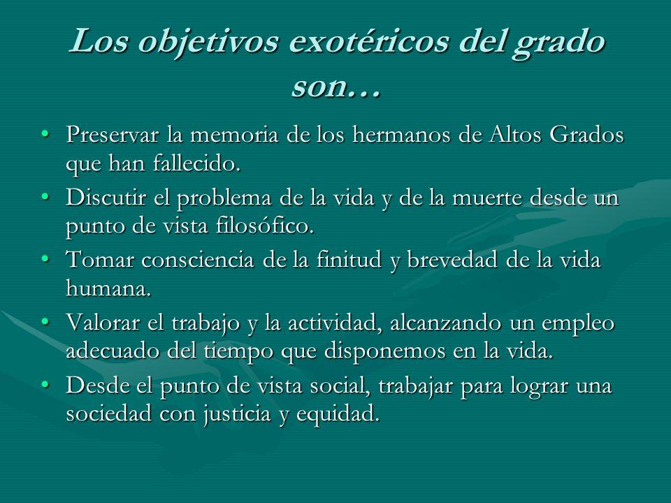 Los objetivos exotéricos del grado son… Preservar la memoria de los hermanos de Altos Grados que han fallecido.Preservar la memoria de los hermanos de